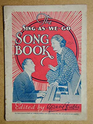 The Sing-As-We-Go Song Book.: Fields, Gracie. Edited