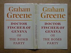 Doctor Fischer Of Geneva or The Bomb: Greene, Graham.