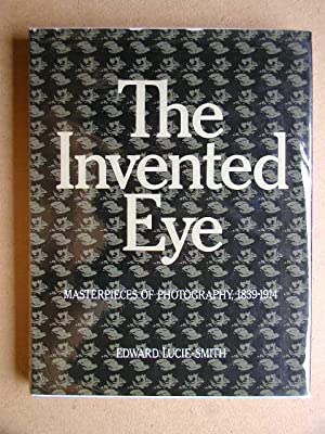 The Invented Eye: Masterpieces of Photography, 1839-1914.: Lucie-Smith, Edward.