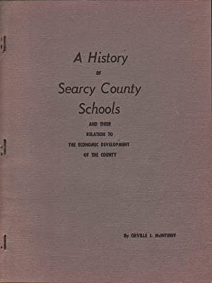 A HISTORY OF SEARCY COUNTY SCHOOLS AND THEIR RELATION TO THE ECONOMIC DEVELOPMENT OF THE COUNTY: ...