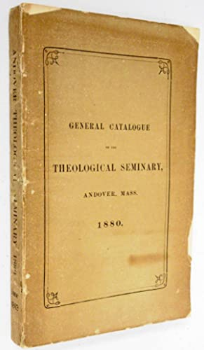 GENERAL CATALOGUE OF THE THEOLOGICAL SEMINARY, ANDOVER, MASS. 1880: Unknown