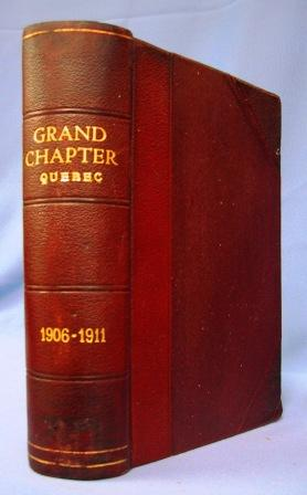 PROCEEDINGS OF THE ANNUAL CONVOCATION OF THE GRAND CHAPTER OF ROYAL ARCH MASONS OF QUBEC 1906- 1911...