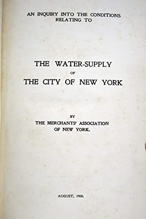 AN INQUIRY INTO THE CONDITIONS RELATING TO THE WATER SUPPLY OF THE CITY OF NEW YORK: Merchant's ...