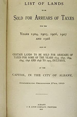 LIST OF LANDS TO BE SOLD FOR ARREARS OF TAXES FOR THE YEARS 1904, 1905, 1906, 1907 AND 1908: ...