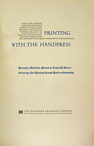 PRINTING WITH THE HANDPRESS; HEREWITH A DEFINITIVE MANUAL BY LEWIS M. ALLEN TO ENCOURAGE FINE ...