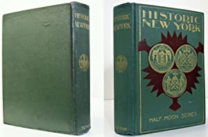 HISTORIC NEW YORK. BEING THE FIRST SERIES OF THE HALF MOON PAPERS: Goodwin, W. Maud, A. C. Royce & ...