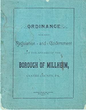ORDINANCE FOR THE REGULATION AND GOVERNMENT OF THE BOROUGH OF MILLHEIM (1893) Centre County, ...