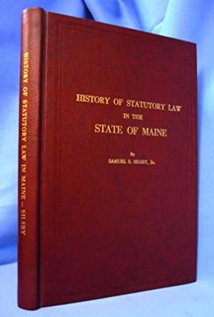 HISTORY OF STATUTORY LAW IN THE STATE OF MAINE: Silsby, Samuel S.