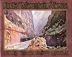 ROCKY MOUNTAIN VIEWS ON THE RIO GRANDE The Scenic Line of the World: Author Not Stated