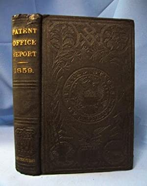 REPORT OF THE COMMISSIONER OF PATENTS FOR THE YEAR 1859 Agriculture: Various Authors