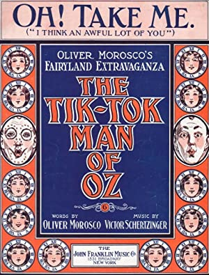 THE TIK-TOK MAN OF OZ, OH! TAKE ME. (I THINK AN AWFUL LOT OF YOU): Morosco, Oliver & Victor ...