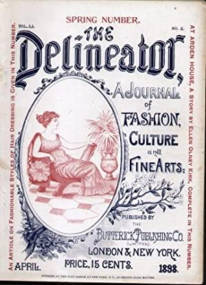 THE DELINEATOR (SPRING NUMBER, VOL. LI, NO. 4) APRIL 1898 Journal of Fashion Culture and Fine Arts:...