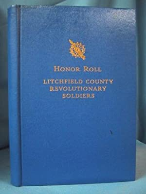 HONOR ROLL OF LITCHFIELD COUNTY REVOLUTIONARY SOLDIERS: Richards, Josephine Ellis editor