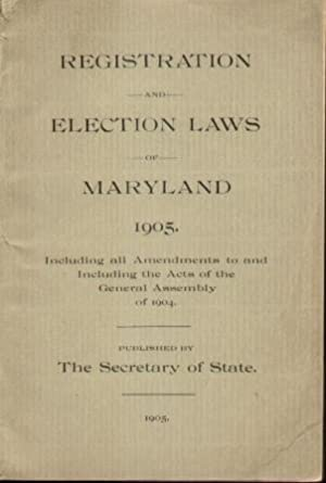 REGISTRATION AND ELECTION LAWS OF MARYLAND 1905: Unknown Authors