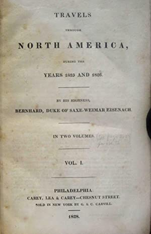 TRAVELS THROUGH NORTH AMERICA, DURING THE YEARS 1825 AND 1826: Bernard, Karl, Duke of Saxe-Weimar, ...