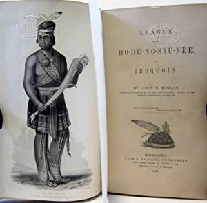 LEAGUE OF THE HO-DE-NO-SAU--NEE, OR IROQUOIS: Moregan, Lewis. H