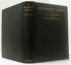 IN WILDEST AFRICA: Schillings, C. G.
