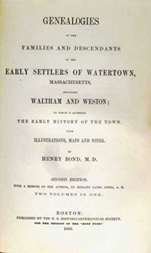 GENEALOGIES OF THE FAMILIES AND DESCENDANTS OF THE EARLY SETTLERS OF WATERTOWN, MASSACHUSETTS, TO ...