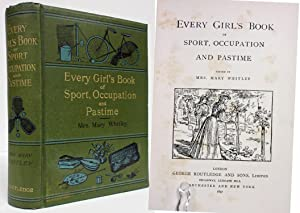 EVERY GIRL'S BOOK OF SPORTS, OCCUPATION AND PASTIME: Whitley, Mary Mrs.