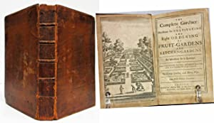 THE COMPLETE GARDENER: OR DIRECTIONS FOR CULTIVATING: De La Quintinye