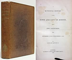 MUNICIPAL HISTORY OF THE TOWN & CITY OF BOSTON (1852) During Two Centuries, from September 17, ...