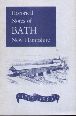 HISTORICAL NOTES OF BATH NEW HAMPSHIRE 1765 - 1965: Ramblings by Various Authors
