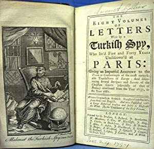 THE EIGHT VOLUMES OF LETTERS WRIT BY A TURKISH SPY, WHO LIV'D FIVE AND FORTY YEARS UNDISCOVER&...