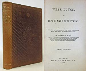WEAK LUNGS AND HOW TO MAKE THEM STRONG (1864): Lewis, Dio M. D.