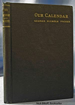 OUR CALENDAR. THE JULIAN CALENDAR AND ITS ERRORS. HOW CORRECTED BY THE GREGORIAN: Packer, George ...