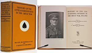 HISTORY OF THE 12TH EASTERN DIVISION IN THE GREAT WAR, 1914-1918: Scott, Sir Arthur B. Major ...