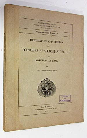 DENUDATION AND EROSION IN THE SOUTHERN APPALACHIAN REGION (1911) And the Monongahela Basin, ...