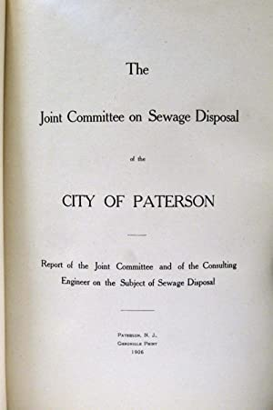 THE JOINT COMMITTEE ON SEWAGE DISPOSAL OF THE CITY OF PATERSON (1906) Report of the Joint Committee...