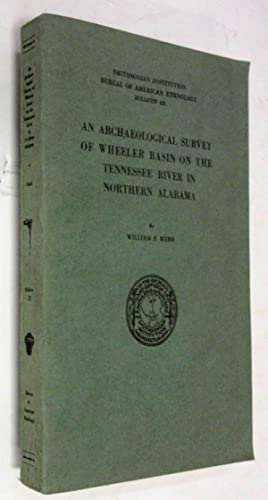 AN ARCHAEOLOGICAL SURVEY OF WHEELER BASIN ON THE TENNESSEE RIVER IN NORTHERN ALABAMA Bureau of ...