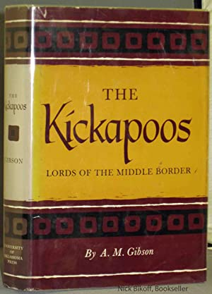 KICKAPOOS LORDS OF THE MIDDLE BORDER: Gibson, A. M.