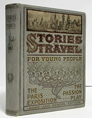 STORIES OF TRAVEL FOR YOUNG PEOPLE A Trip around the Globe, the Paris Exposition, the Passion Play:...