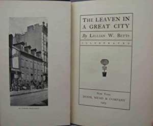 THE LEAVEN IN A GREAT CITY: Betts, Lillian W.