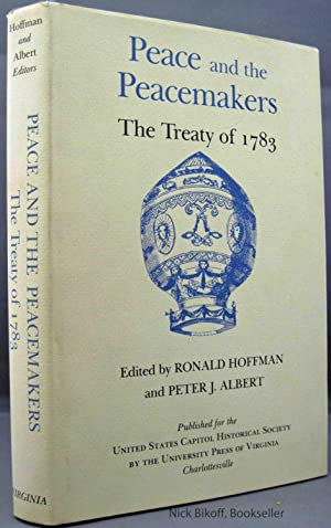 PEACE AND THE PEACEMAKERS THE TREATY OF 1783: Hoffman, Ronald and Peter J. Abert editors