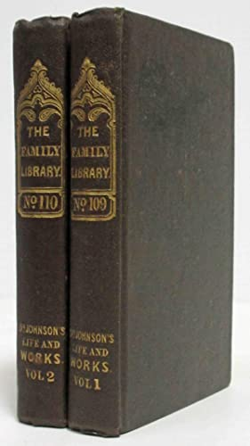 THE LIFE AND WRITINGS OF SAMUEL JOHNSON (1840, 2 VOLS.) The Family Library No. 109 & 110: ...