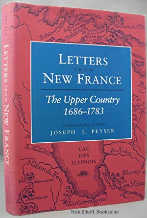 LETTERS FROM NEW FRANCE THE UPPER COUNTRY 1686 - 1783: Peyser, Joseph L. editor