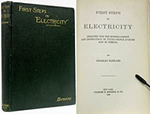 FIRST STEPS IN ELECTRICITY (1888) Designed for Entertainment & Instruction of Young People At ...
