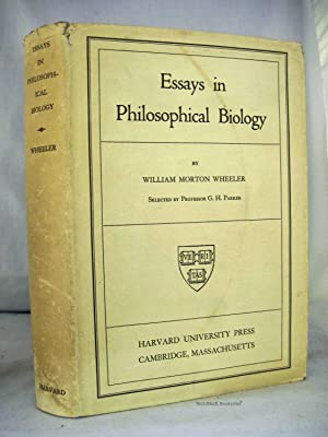 ESSAYS IN PHILOSOPHICAL BIOLOGY: Wheeler, William Morton