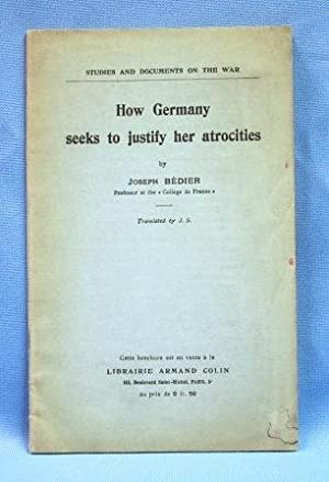 HOW GERMANY SEEKS TO JUSTIFY HER ATROCITIES (1915) Studies and Documents on the War: Bedier, Joseph