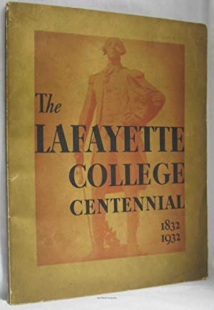 THE LAFAYETTE COLLEGE A BOOK OF THE CENTENARY 1832 - 1932: Various Contributors