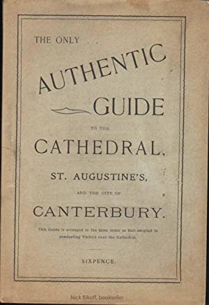 THE AUTHENTIC GUIDE TO THE CATHEDRAL AND CITY OF CANTERBURY (CA: 1890)