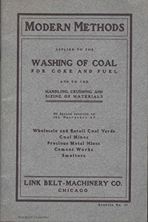 MODERN METHODS APPLIED TO THE WASHING OF COAL FOR COKE AND FUEL Link Belt-Machinery Co. Catalogue, ...