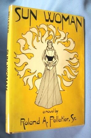 SUN WOMAN (1985, INSCRIBED COPY): Pelletier, Roland A.