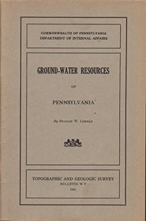 GROUND WATER-RESOURCES OF PENNSYLVANIA Topographic and Geologic Survey. Bulletin W7: Lohman, ...