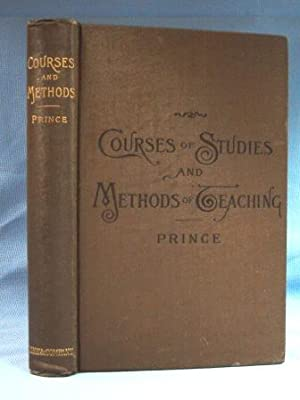 COURSES AND METHODS, A HANDBOOK FOR TEACHERS (1896) Primary, Grammer and Ungraded Schools: Prince, ...