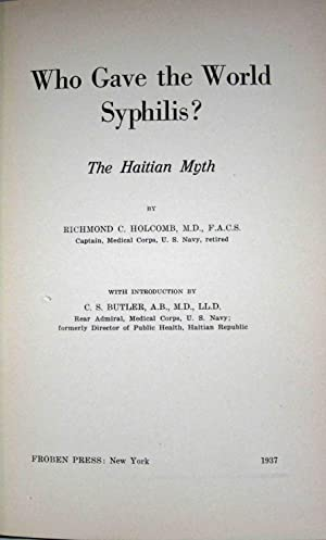 WHO GAVE THE WORLD SYPHILIS? THE HAITIAN MYTH Introduction by C. S. Butler: Holcomb, Richmond C.