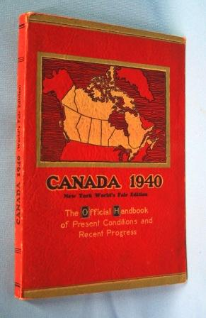 CANADA 1940 (NEW YORK WORLD'S FAIR EDITION) The Official Handbook of Present Conditions & ...
